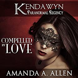 Compelled by Love: Kendawyn Paranormal Regency