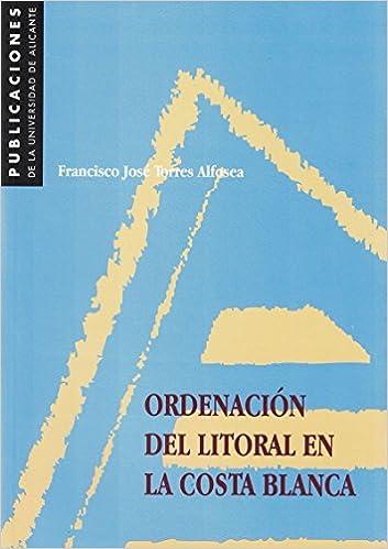 Ordenación del litoral en la Costa Blanca Monografías: Amazon.es: Francisco José Torres Alfosea: Libros