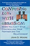 Confusing Love with Obsession, John D. Moore, 0595259278