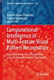 Computational Intelligence in Multi-Feature Visual Pattern Recognition : Hand Posture and Face Recognition Using Biologically Inspired Approaches, Pisharady, Pramod and Vadakkepat, Prahlad, 9812870555