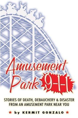 Amusement Park 9-1-1: Stories of Death, Debauchery & Disaster From An Amusement Park Near You