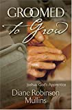 Groomed to Grow, Diane Robinson Mullins, 1581691505