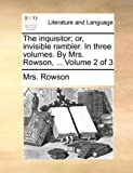 The Inquisitor; or, Invisible Rambler in Three Volumes by Mrs Rowson, Volume 2 Of, Rowson, 1170652441