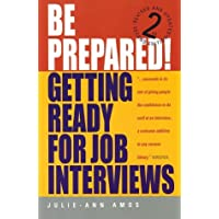 Be Prepared!, 2nd Edition: Getting ready for job interviews: Have the Confidence to Succeed at Any Interviews