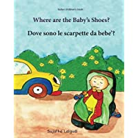 Italian children's book: Where are the baby's shoes: Children's Picture Book English-Italian (Bilingual Edition), Italian for babies, Bedtime reading, ... for children) (Volume 13) (Italian Edition)