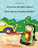 img - for Italian children's book: Where are the baby's shoes: Children's Picture Book English-Italian (Bilingual Edition), Italian for babies, Bedtime reading, ... for children) (Volume 13) (Italian Edition) book / textbook / text book