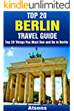 Top 20 Things to See and Do in Berlin - Top 20 Berlin Travel Guide (Europe Travel Series Book 14)