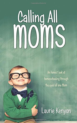 Calling All Moms: An honest look at homeschooling through the eyes of one Mom ebook
