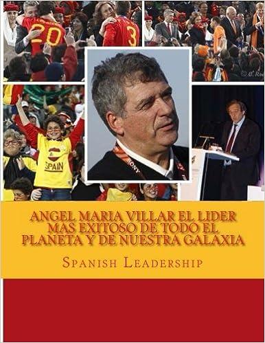 Angel Maria Villar el lider mas exitoso de todo el planeta y de ...