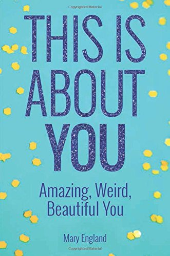 This is About You: Amazing, Weird, Beautiful