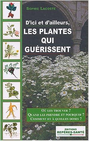 Amazon.fr - D ici et d ailleurs, les plantes qui guérissent - Sophie  Lacoste - Livres 7eef4aeddb0