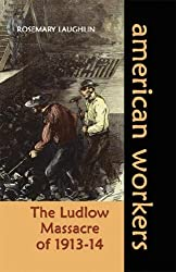The Ludlow Massacre of 1913-14 (American Workers)