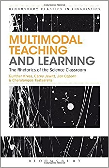Multimodal Teaching and Learning: The Rhetorics of the Science Classroom (Advances in Applied Linguistics) by Kress, Gunther, Charalampos, Tsatsarelis, Jewitt, Carey, Ogb (2014)
