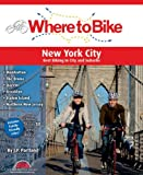 Where to Bike New York City: Best Biking in the City and Suburbs (Where to Bike (BA Press))