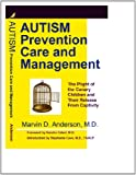 AUTISM Prevention Care and Management, Marvin D. Anderson, M.D., 0985865008