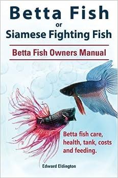 Book Betta Fish or Siamese Fighting Fish. Betta Fish Owners Manual. Betta fish care, health, tank, costs and feeding.
