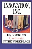 img - for Innovation, Inc.: Unlocking Creativity in the Workplace book / textbook / text book