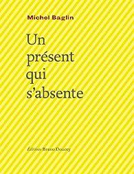 Un présent qui s'absente par Michel Baglin