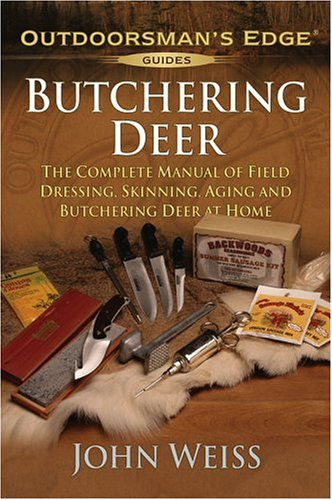 Butchering Deer: The Complete Manual of Field Dressing, Skinning, Aging, and Butchering Deer at Home (Outdoorsman's Edge) (Butcher Deer compare prices)