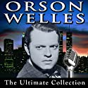 Orson Welles: The Ultimate Collection Radio/TV Program by Orson Welles Narrated by Orson Welles