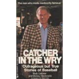 Catcher In The Wry: Outrageous but True Stories of Baseball 1st edition by Bob Uecker (1989) Mass Market Paperback