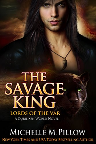 The Savage King: A Qurilixen World Novel (Lords of the Var Book 1) by [Pillow, Michelle M.]