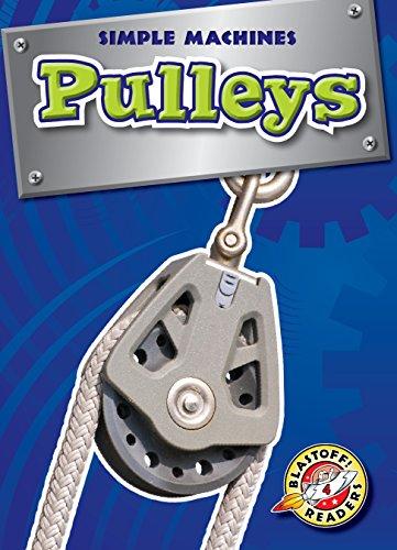 (Pulleys (Blastoff! Readers: Simple Machines) (Simple Machines: Blastoff Readers, Level 4))