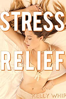 Stress Relief: Spanking Erotica by [Whip, Kelly]