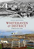 img - for Whitehaven & District Through Time book / textbook / text book