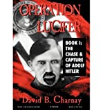 [ Operation Lucifer: The Chase and Capture of Adolph Hitler [ OPERATION LUCIFER: THE CHASE AND CAPTURE OF ADOLPH HITLER ] By Charnay, David B ( Author )Jan-01-2002 Hardcover