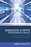 Windows 8 Apps Programming Genius, Scotts Jason, 1630221902