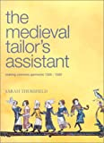 Medieval Tailor's Assistant: Making Common Garments 1200-1500