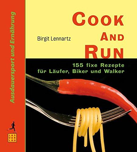 Cook and Run: 155 fixe Rezepte für Läufer, Biker und Walker