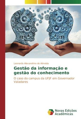 Download Gestão da informação e gestão do conhecimento: O caso do campus da UFJF em Governador Valadares (Portuguese Edition) ebook