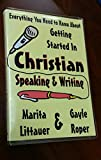 Everything You Need to Know About Getting Started in Christian Speaking and Writing
