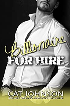 Billionaire for Hire: a Hot SEALs series spin-off by [Johnson, Cat]