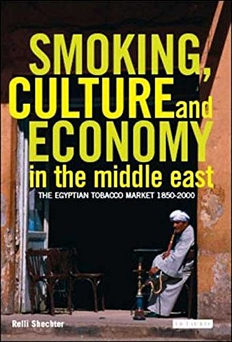Smoking, Culture and Economy in the Middle East: The Egyptian Tobacco Market 1850-2000