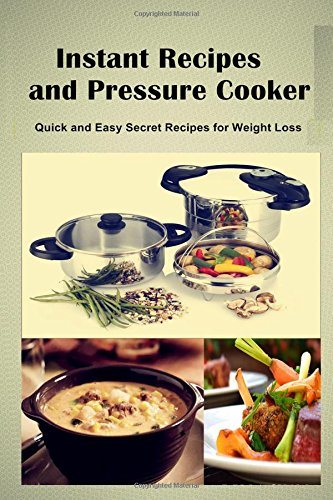 Instant Recipes and Pressure Cooker: Quick and Easy Secret Recipes for Weight Loss by Debra Shaw