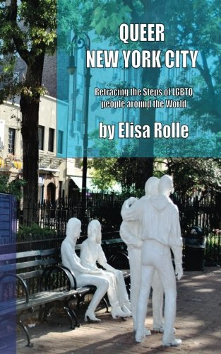 Queer New York City: Retracing the Steps of LGBTQ people around the World (Queer Places)