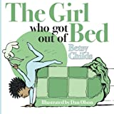 The Girl Who Got Out of Bed, Betsy Childs, 1489595570