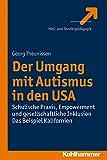 Der Umgang Mit Autismus in Den USA : Schulische Praxis, Empowerment und Gesellschaftliche Inklusion. das Beispiel Kalifornien, Theunissen, Georg, 3170234668