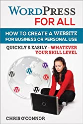 WordPress For All : How To Create A Website For Business Or Personal Use, Quickly & Easily - Whatever Your Skill Level (English Edition)