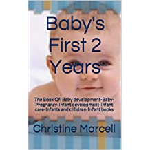 Baby's First 2 Years: The Book Of: Baby development-Baby-Pregnancy-Infant development-Infant care-Infants and children-Infant books
