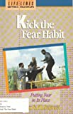 Kick the Fear Habit, Fran Sciacca and Jill Sciacca, 0890661987