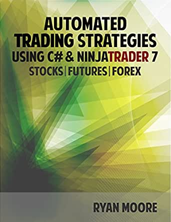 Automated Trading Strategies with C# and NinjaTrader 7: An ...