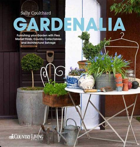 Gardenalia: Furnishing your garden with Flea Market Finds, Country ...