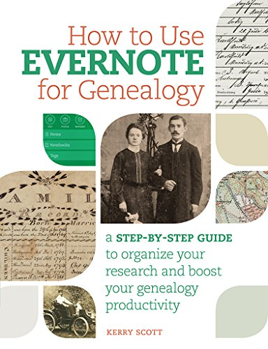 How to Use Evernote for Genealogy: A Step-by-Step Guide to Organize Your Research and Boost Your Genealogy Productivity (Histories Family)