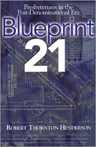 Read online Blueprint 21: Presbyterians in the Post-Denominational Era PDF, azw (Kindle), ePub
