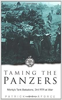 Book Taming the Panzers: 3 RTR at War, 1914-45 by Patrick Delaforce (2003-05-15)