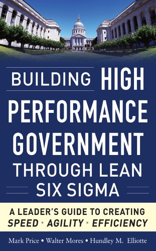 - Building High Performance Government Through Lean Six Sigma:  A Leader's Guide to Creating Speed, Agility, and Efficiency